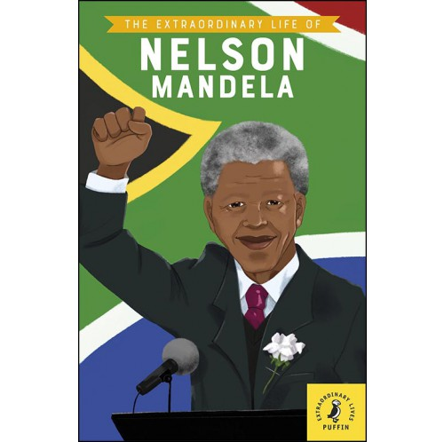 The Extraordinary Life of Nelson Mandela