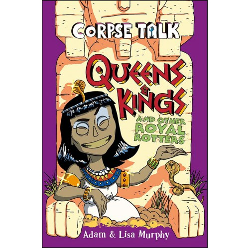 Corpse Talk - Queens and Kings and other Royal Rotters