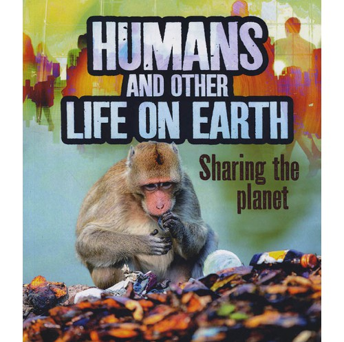 Humans and Our Planet - Humans and Other Life on Earth