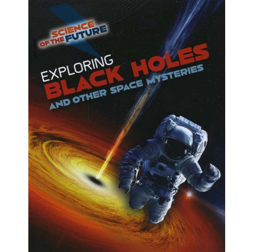 Science of the Future - Exploring Black Holes
