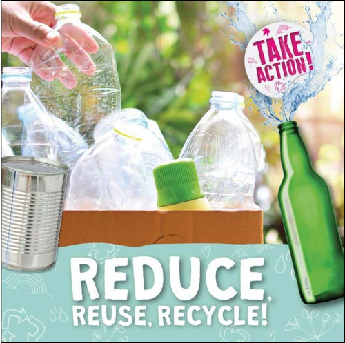 Take Action - Reduce, Reuse, Recycle