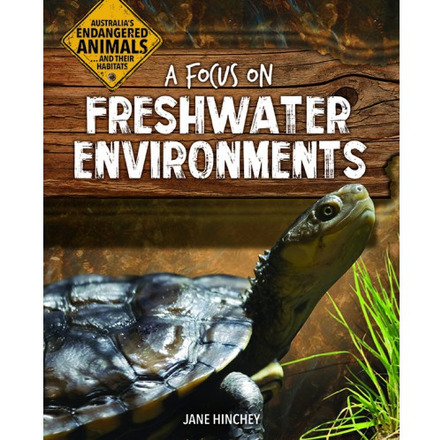 Australia's Endangered Animals...and Their Habitats - A Focus on Freshwater Environments
