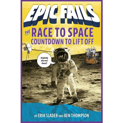 Epic Fails - The Race to Space - Countdown to Liftoff