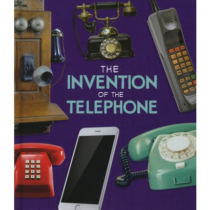 World-Changing Inventions - The Invention of the Telephone