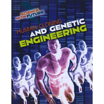 Science of the Future - Human Cloning and Genetic Engineering