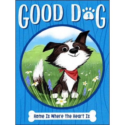 Good Dog - Home Is Where the Heart Is