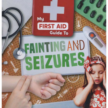 My First Aid Guide to - Fainting and Seizures