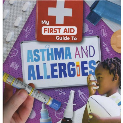 My First Aid Guide To - Asthma and Allergies