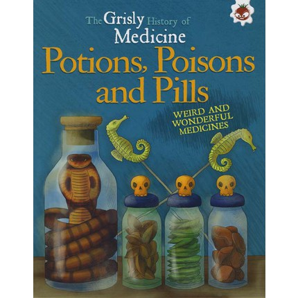 The Grisly History of Medicine - Potions, Poisons and Pills