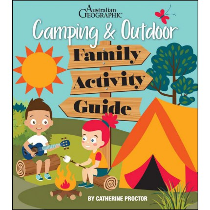 Australian Geographic Camping & Outdoor Family Activity Guide