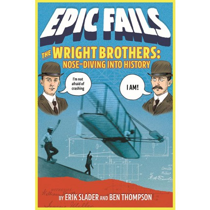 Epic Fails - The Wright Brothers - Nose-Diving into History