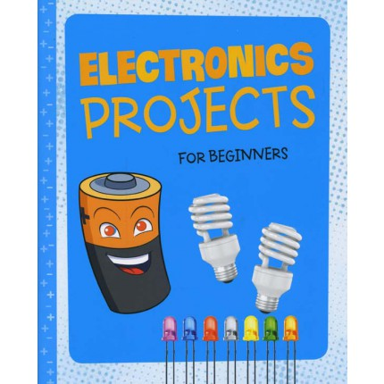 Hands-On Projects for Beginners - Electronics Projects