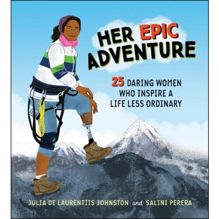 Her Epic Adventure - 25 Daring Women Who Inspire a Life Less Ordinary