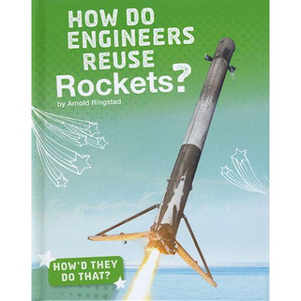 How'd They Do That? - How Do Engineers Reuse Rockets?