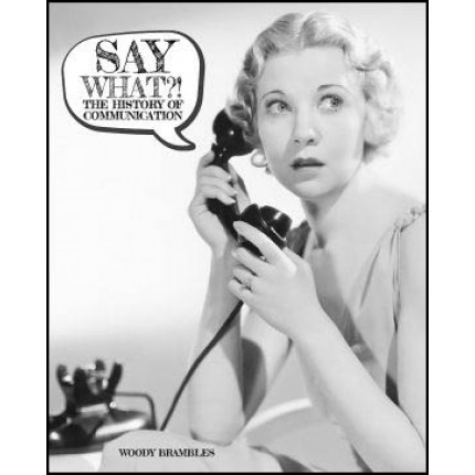 Say What?! The History of Communication