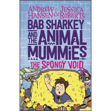 Bab Sharkey and the Animal Mummies: Book 3: The Spongy Void