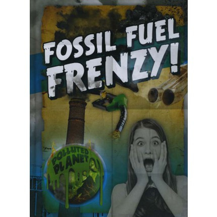 Polluted Planet - Fossil Fuel Frenzy!