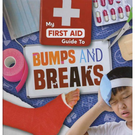 My First Aid Guide To - Bumps and Breaks