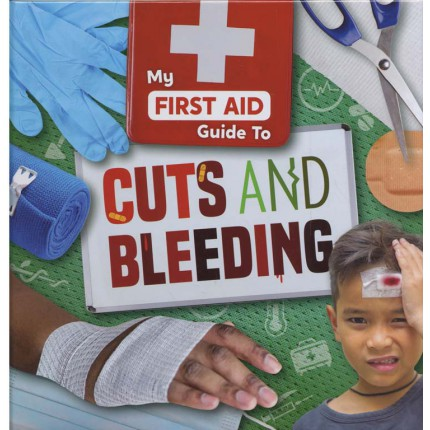 My First Aid Guide To - Cuts and Bleeding
