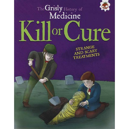 The Grisly History of Medicine - Kill or Cure