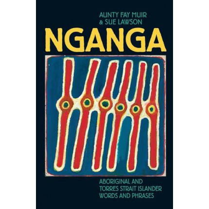 Nganga: Aboriginal and Torres Strait Islander Words and Phrases by Aunty Fay Muir and Sue Lawson